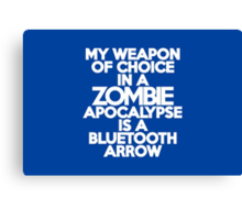 My weapon of choice in a Zombie Apocalypse is a bluetooth arrow Canvas Print