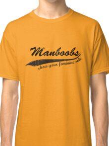 Manboobs - show your feminine side Classic T-Shirt