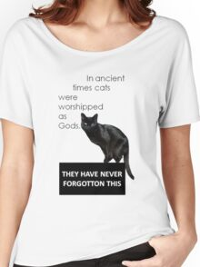 In Ancient Times Cats Were Worshipped As Gods Women's Relaxed Fit T-Shirt