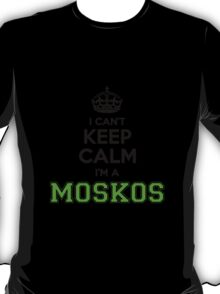 I cant keep calm Im a MOSKOS T-Shirt