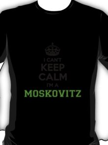 I cant keep calm Im a MOSKOVITZ T-Shirt