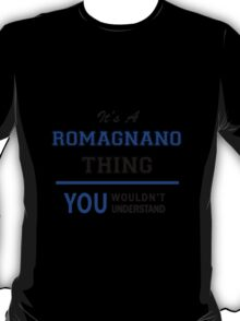 It's a ROMAGNANO thing, you wouldn't understand !! T-Shirt