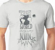 the world owes you nothing Unisex T-Shirt