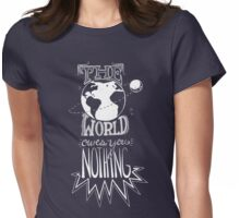 the world owes you nothing - white Womens Fitted T-Shirt