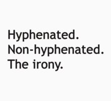 Hyphenated Non-hyphenated. The irony. T-Shirt