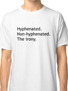 Hyphenated Non-hyphenated. The irony. Classic T-Shirt
