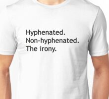 Hyphenated Non-hyphenated. The irony. Unisex T-Shirt