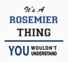 It's a ROSEMIER thing, you wouldn't understand !! T-Shirt