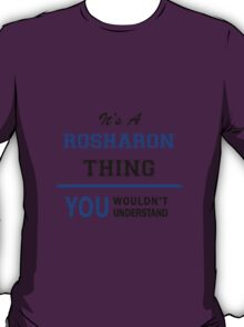 It's a ROSHARON thing, you wouldn't understand !! T-Shirt