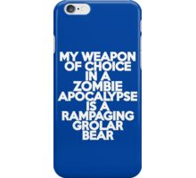 My weapon of choice in a Zombie Apocalypse is a rampaging grolar bear iPhone Case/Skin