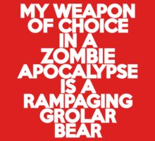 My weapon of choice in a Zombie Apocalypse is a rampaging grolar bear Kids Clothes