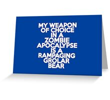 My weapon of choice in a Zombie Apocalypse is a rampaging grolar bear Greeting Card