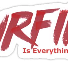SURFING IS EVERYTHING Sticker