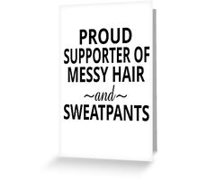 Proud Supporter Of Messy Hair And Sweatpants Greeting Card