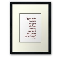 Apple pie? First create the universe... (Amazing Sayings) Framed Print