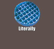 Blue Waffle - Literally  Unisex T-Shirt