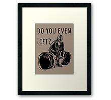 Do you even lift? Framed Print