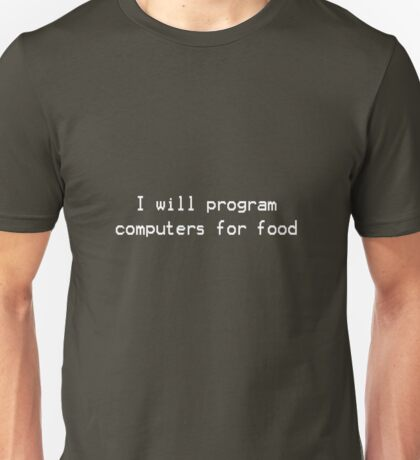 I will program computers for food Unisex T-Shirt