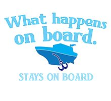 What happens on board... stays on board Photographic Print