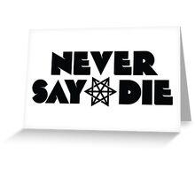 Never Say Die logo BLACK Greeting Card