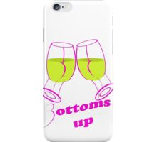 bottoms up iPhone Case/Skin