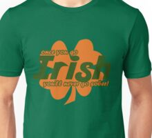 Once You Go Irish, You'll Never Go Sober Unisex T-Shirt