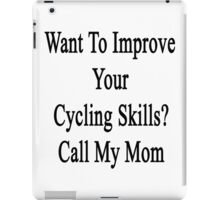 Want To Improve Your Cycling Skills? Call My Mom  iPad Case/Skin