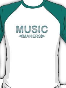 Music Makers  (MC) T-Shirt