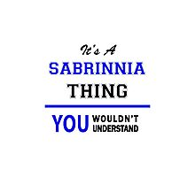 It's a SABRINNIA thing, you wouldn't understand !! Photographic Print