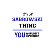 It's a SABROWSKI thing, you wouldn't understand !! Photographic Print