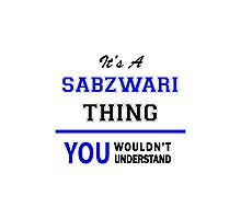 It's a SABZWARI thing, you wouldn't understand !! Photographic Print