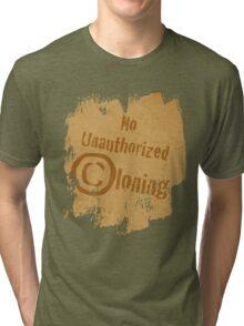 No Unauthorized Cloning Tri-blend T-Shirt