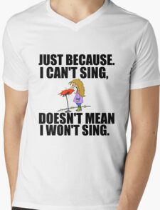 JUST BECAUSE I CAN'T SING Mens V-Neck T-Shirt
