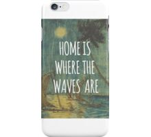 Home is where the waves are. iPhone Case/Skin