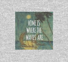 Home is where the waves are. Unisex T-Shirt