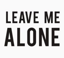 LEAVE ME ALONE (Black: Landscape)  by typetypeteetees