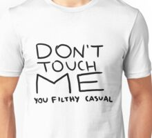 DON'T TOUCH ME you filthy casual Unisex T-Shirt