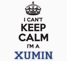 I cant keep calm Im a XUMIN by icanting