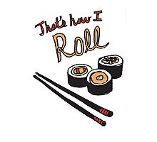 That's How I Roll Photographic Print