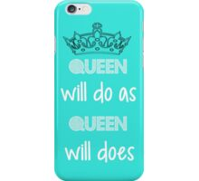 Queen Will Do As Queen Will Does iPhone Case/Skin