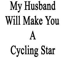 My Husband Will Make You A Cycling Star  by supernova23