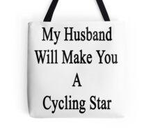 My Husband Will Make You A Cycling Star  Tote Bag