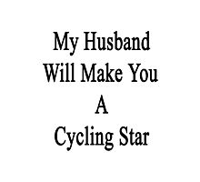 My Husband Will Make You A Cycling Star  Photographic Print