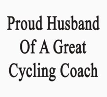 Proud Husband Of A Great Cycling Coach  T-Shirt