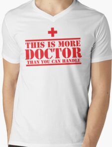 This is more DOCTOR than you can handle Mens V-Neck T-Shirt