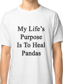 My Life's Purpose Is To Heal Pandas  Classic T-Shirt