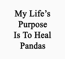 My Life's Purpose Is To Heal Pandas  Unisex T-Shirt