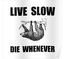 Live Slow Die Whenever Sloth Poster