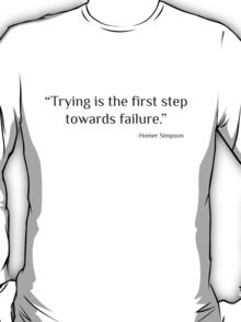 Trying is the First Step Towards Failure T-Shirt