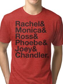FRIENDS Rachel Green Monica Geller Ross Geller Chandler Bing Phoebe Buffay Joey Tribbiani Tri-blend T-Shirt